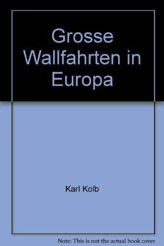 Grosse Wallfahrten in Europa.: Kolb, Karl: