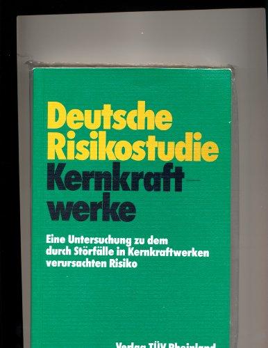 Deutsche Risikostudie Kernkraftwerke: Hrsg: Der Bundesminister