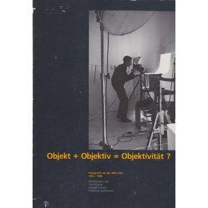 Objekt + Objektiv = Objektivität? Fotografie an der Hfg Ulm 1953 - 1968.: Wachsmann, ...