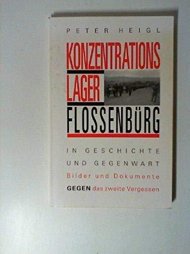 9783921114292: Konzentrationslager Flossenb�rg. In Geschichte und Gegenwart.Bilder und Dokumente gegen das zweite Vergessen