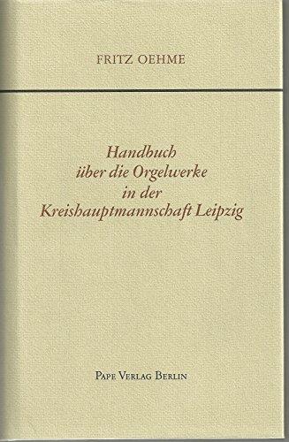 Handbuch uber die Orgelwerke in der Kreishauptmannschaft Leipzig, 1905: Eine Handschrift aus dem ...