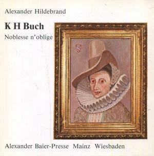 9783921223970: K H Buch: Noblesse n'oblige (Kunstler aus Wiesbaden)
