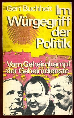 Im Wu?rgegriff der Politik: Vom Geheimkampf d.: Buchheit, Gert