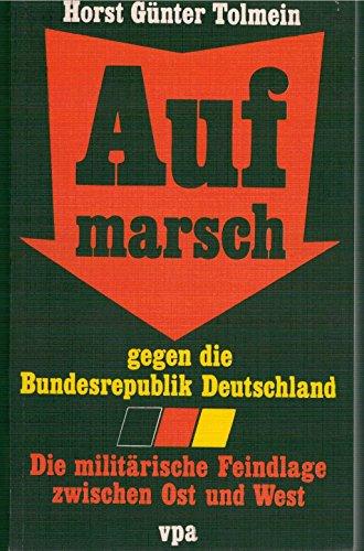 Aufmarsch gegen die Bundesrepublik Deutschland. Die militärische: Tolmein, Horst Gunter
