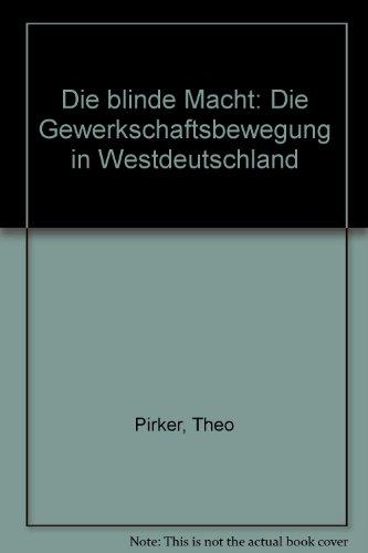 9783921241523: Die blinde Macht: Die Gewerkschaftsbewegung in Westdeutschland