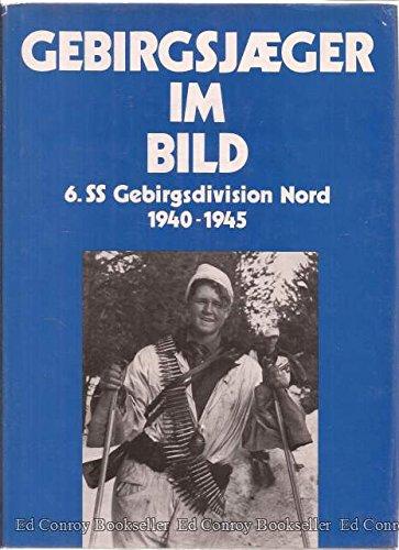 Gebirgsjaeger Im Bild--6. SS-Gebirgsdivision Nord 1940-1945: Steurich, Alfred