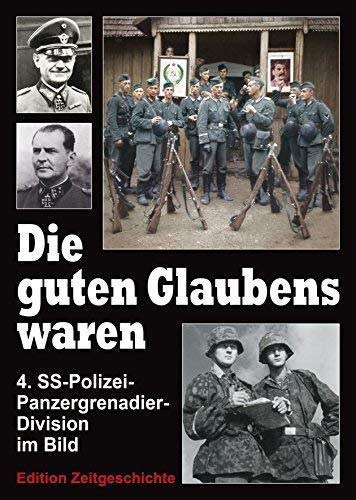 9783921242292: Die guten Glaubens waren: Geschichte der SS-Polizei-Division (4.SS-Polizei-Panzer-Grenadier-Division)