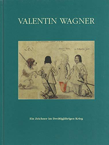 9783921254929: Valentin Wagner: Ein Zeichner im Drei�igj�hrigen Krieg