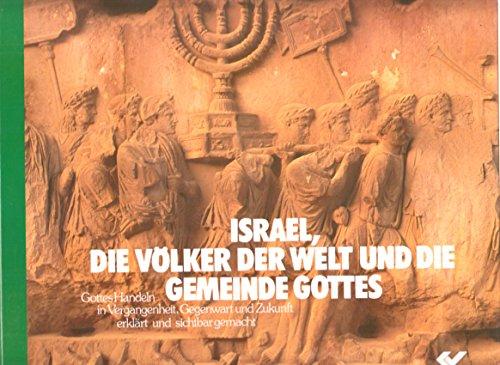 Israel, die Völker der Welt und die Gemeinde Gottes : Gottes Handeln in Vergangenheit, ...