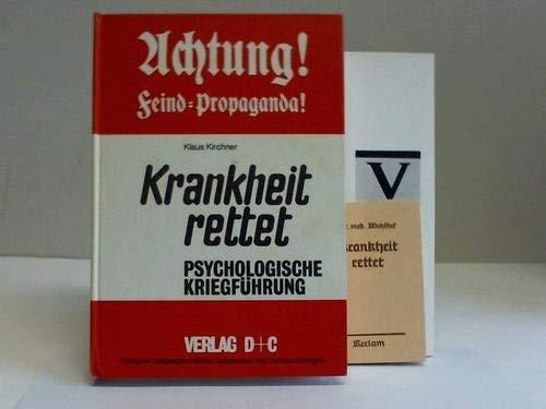 Achtung! Feind-Propaganda: Krankheit rettet. Psychologische Kriegführung: Klaus Kirchner