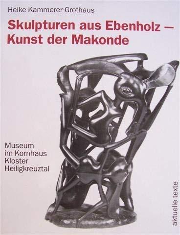 Skulpturen aus Ebenholz - Kunst der Makonde: Helke Kammerer-Grothaus