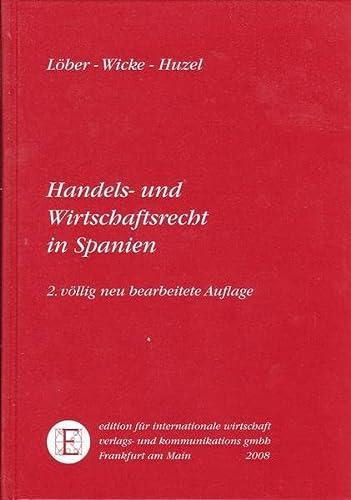 Handels- und Wirtschaftsrecht in Spanien.: Löber, Burckhardt / Wicke, Richard / Huzel, Erhard: