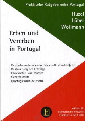 Erben und Vererben in Portugal. Handbuch für Erben und Erblasser.: Huzel, Erhard / Löber, ...