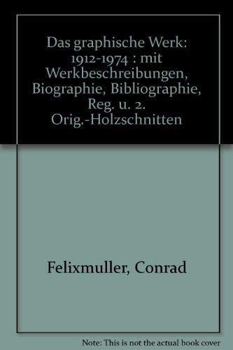 Das Graphische Werk 1912-1974. Herausgegeben von Gerhart: Felixmuller, Conrad.