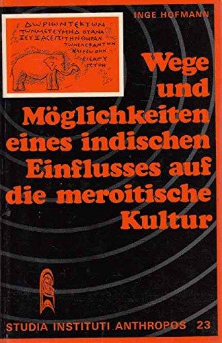 9783921389157: Wege und Moglichkeiten eines indischen Einflusses auf die meroitische Kultur (Studia Instituti Anthropos ; v. 23) (German Edition)