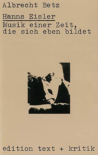 9783921402177: Hanns Eisler: Musik einer Zeit, die sich eben bildet (Edition Text + Kritik)
