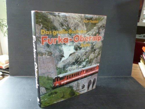 Das große Buch der Furka - Oberalp: Seidel, Kurt