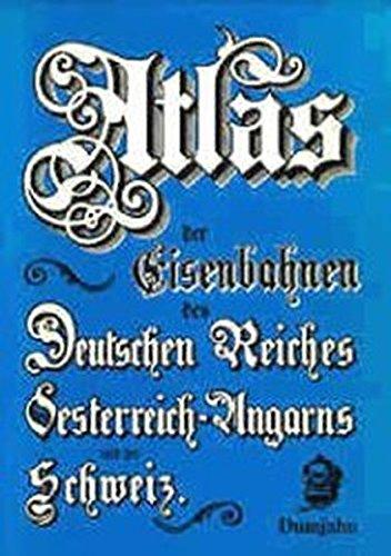 Atlas der Eisenbahnen des Deutschen Reiches, Osterreich-Ungarns, Belgiens, der Niederlande, ...
