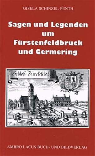 Sagen und Legenden um Fürstenfeldbruck und Germering - Schinzel-Penth, Gisela