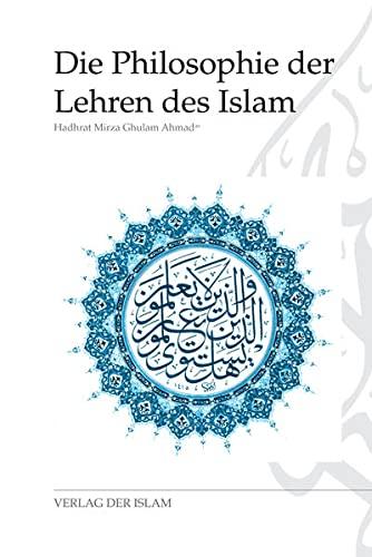 Die Philosophie der Lehren des Islams; Zusammengestellt: Hazrat Mirza Ghulam