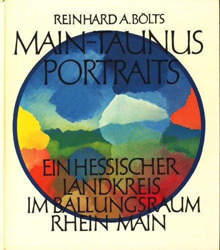 Main-Taunus-Portraits : e. hess. Landkreis im Ballungsraum: Bölts, Reinhard A.