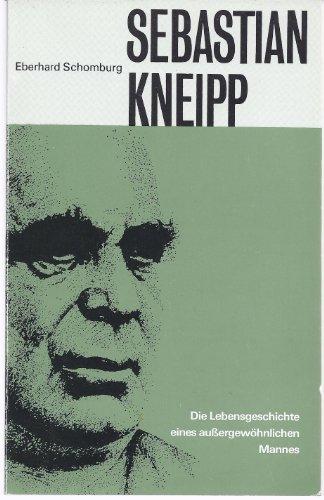9783921481141: Sebastian Kneipp - Die Lebensgeschichte eines aussergew�hnlichen Mannes