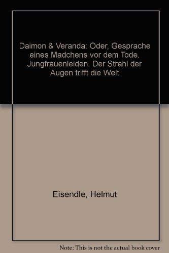 Daimon & Veranda oder Gespräche eines Mädchens vor dem Tode - signiert: Eisendle, Helmut
