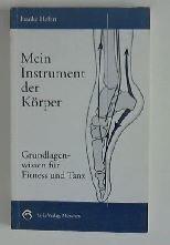 9783921500033: Mein Instrument der K�rper. Grundlagenwissen f�r Fitness und Tanz