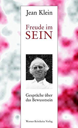 Freude im Sein: Gespräche über das Bewusstsein: Jean Klein
