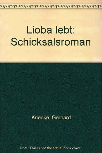 Lioba lebt. Schicksalsroman: Gerhard Uhde