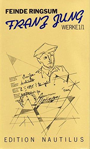 Feinde ringsum: Prosa und Aufsatze, 1912 bis 1963 (Werke / Franz Jung) (German Edition): Franz...