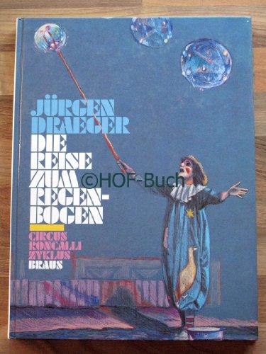 Die Reise Zum Regenbogen Journey To The Rainbow Circus Roncalli Zyklus: Draeger, Jurgen; Draeger, ...