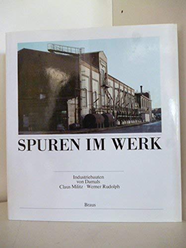 Spuren im Werk . Industriebauten von damals.: Militz, Claus, Rudolph,