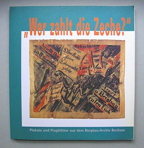 9783921533543: Wer zahlt die Zeche?: Plakate und Flugblatter aus dem Bergbau-Archiv Bochum (Veroffentlichungen aus dem Deutschen Bergbau-Museum Bochum)