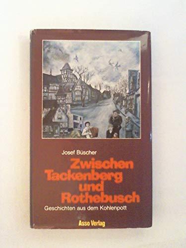 Zwischen Tackenberg und Rothebusch. Geschichten aus dem: Josef Büscher