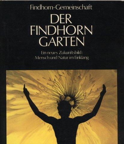 9783921547076: Der Findhorn-Garten. Ein neues Zukunftsbild: Mensch und Natur im Einklang