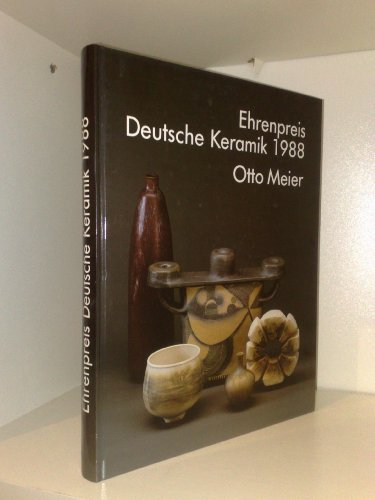 9783921548417: Ehrenpreis Deutsche Keramik 1988, Otto Meier: Keramikmuseum Westerwald, Deutsche Sammlung für Historische und Zeitgenössische Keramik, ... 1988 bis 28. Februar 1989 (German Edition)