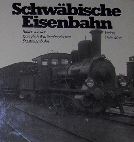9783921580783: Schwäbische Eisenbahn. Bilder von der königlich württembergischen Staatseisenbahn