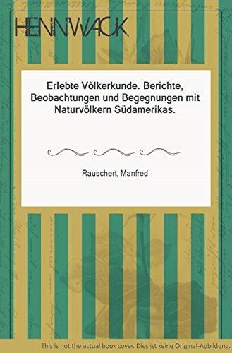 9783921591192: Erlebte Völkerkunde: Berichte, Beobachtungen und Begegnungen mit Naturvölkern Südamerikas