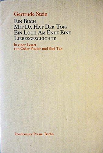 Ein Buch mit da hat der Topf ein Loch am Ende eine Liebesgeschichte, In einer Lesart von Oskar Pastior und Sissi Tax, - Stein, Gertrude