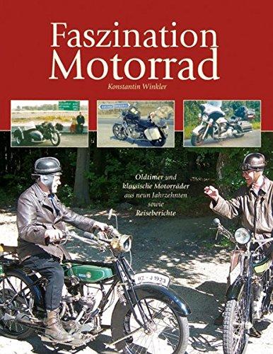 9783921595435: Faszination Motorrad: Oldtimer und klassische Motorräder aus neun Jahrzehnten sowie Reiseberichte