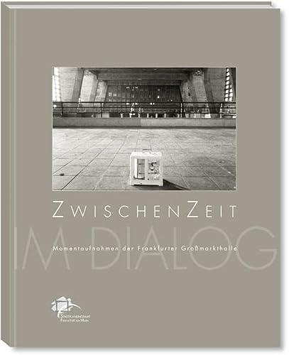 9783921606865: ZwischenZeit: Momentaufnahmen der Frankfurter Großmarkthalle