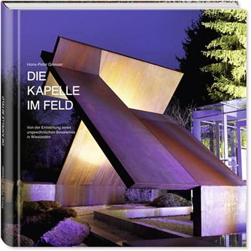 9783921606926: Die Kapelle im Feld: Von der Entstehung eines ungewöhnlichen Bauwerkes in Wiesbaden