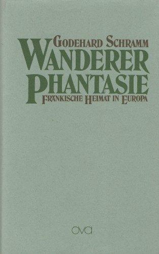 9783921615812: Wandererphantasie. Fränkische Heimat in Europa