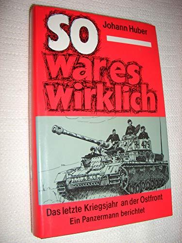 So war es wirklich : das letzte Kriegsjahr an der Ostfront ; ein Panzermann berichtet ; mein 20. ...