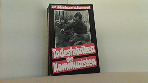 Todesfabriken der Kommunisten. Von Sachsenhausen bis Buchenwald: Preissinger, Adrian, Hg.