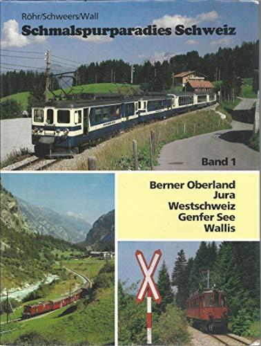 9783921679388: Schmalspurparadies Schweiz. Band 1 Berner Oberland, Jura, Westschweiz, Genfer See, Wallis
