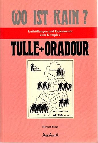 Wo ist Kain?: Enthullungen und Dokumente zum Komplex Tulle + Oradour (German Edition): Taege, ...