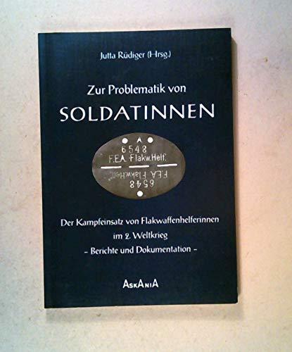9783921730201: Zur Problematik von Soldatinnen: Der Kampfeinsatz von Flakwaffenhelferinnen im Zweiten Weltkrieg