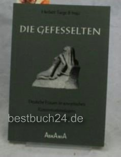 9783921730225: Die Gefesselten : deutsche Frauen in sowjetischen Konzentrationslagern in Deutschland ; dokumentierende Wort- u. Bildanthologie. Herbert Taege (Hrsg.)